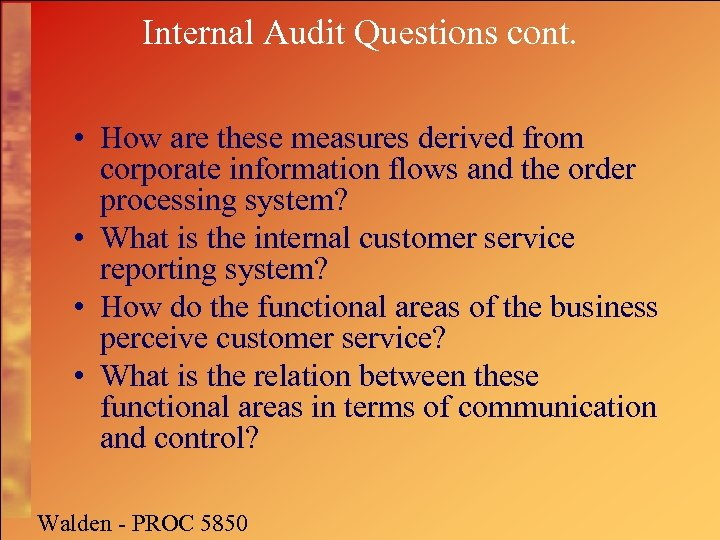 Internal Audit Questions cont. • How are these measures derived from corporate information flows