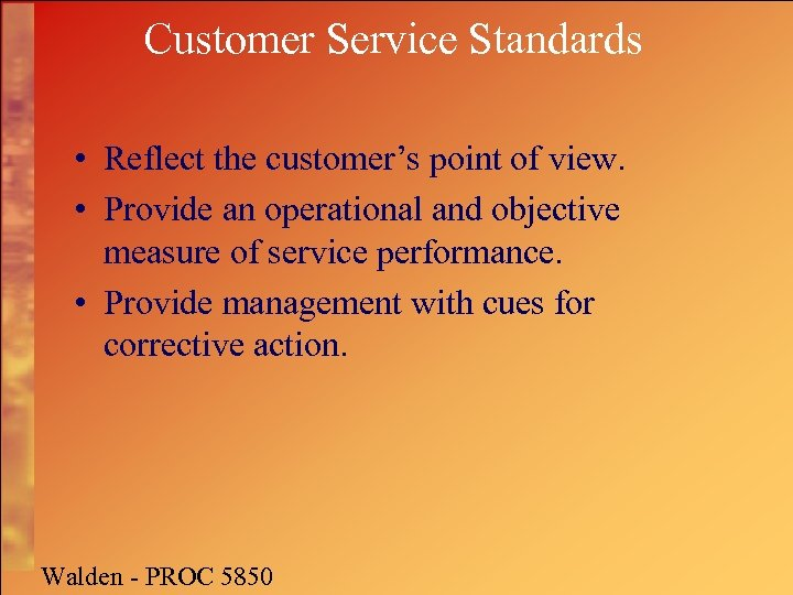 Customer Service Standards • Reflect the customer's point of view. • Provide an operational
