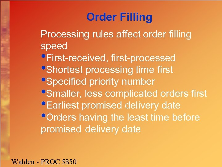 Order Filling Processing rules affect order filling speed • First-received, first-processed • Shortest processing