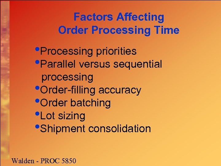 Factors Affecting Order Processing Time • Processing priorities • Parallel versus sequential processing •