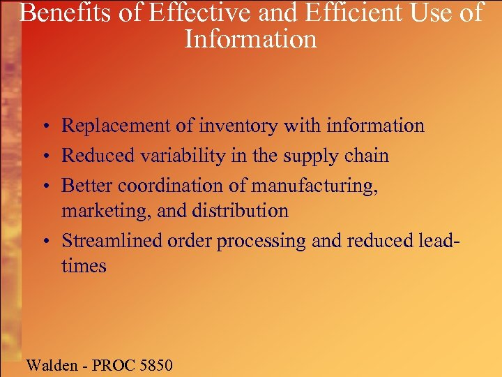 Benefits of Effective and Efficient Use of Information • Replacement of inventory with information
