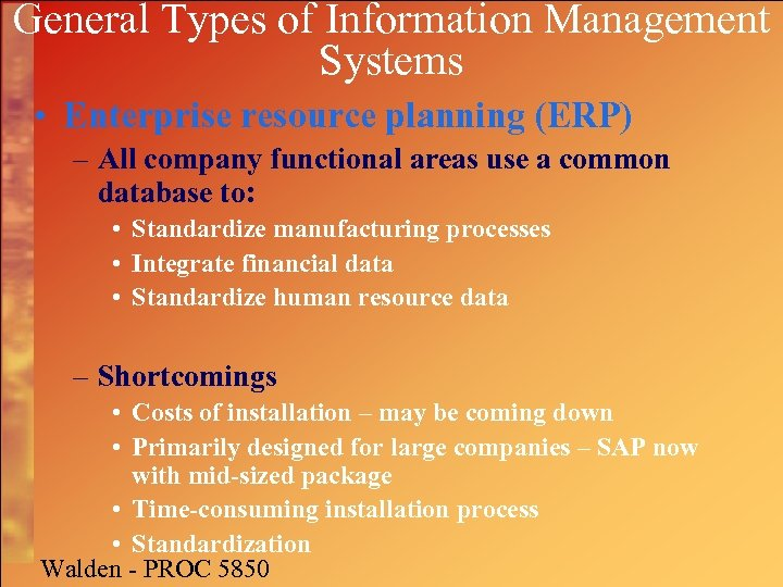 General Types of Information Management Systems • Enterprise resource planning (ERP) – All company
