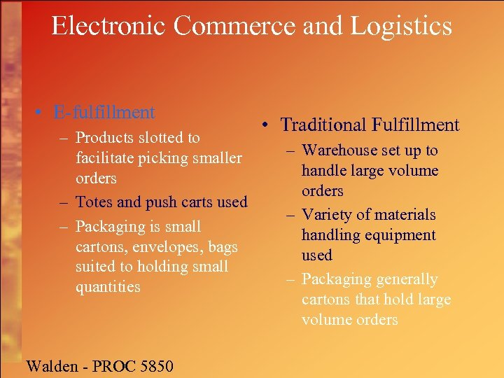 Electronic Commerce and Logistics • E-fulfillment – Products slotted to facilitate picking smaller orders