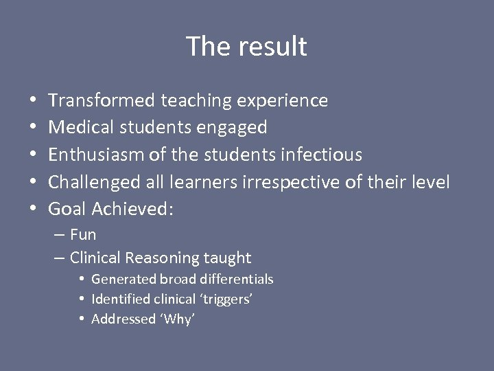 The result • • • Transformed teaching experience Medical students engaged Enthusiasm of the