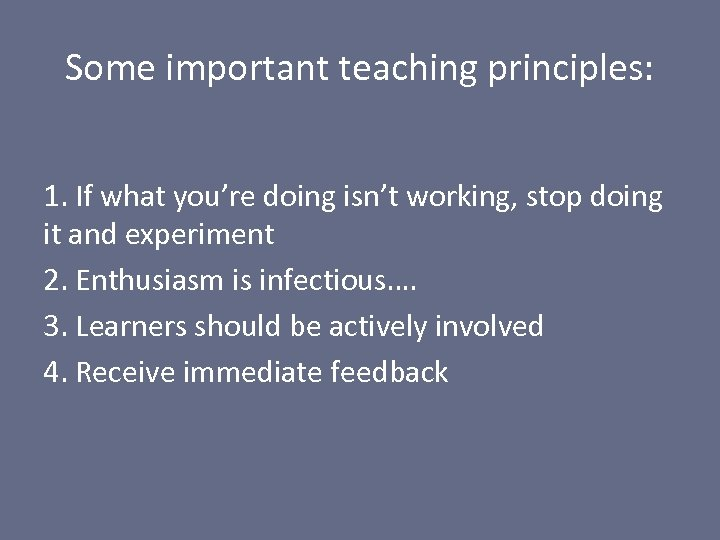 Some important teaching principles: 1. If what you're doing isn't working, stop doing it