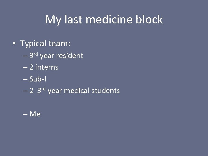 My last medicine block • Typical team: – 3 rd year resident – 2