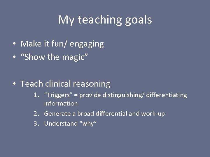 """My teaching goals • Make it fun/ engaging • """"Show the magic"""" • Teach"""