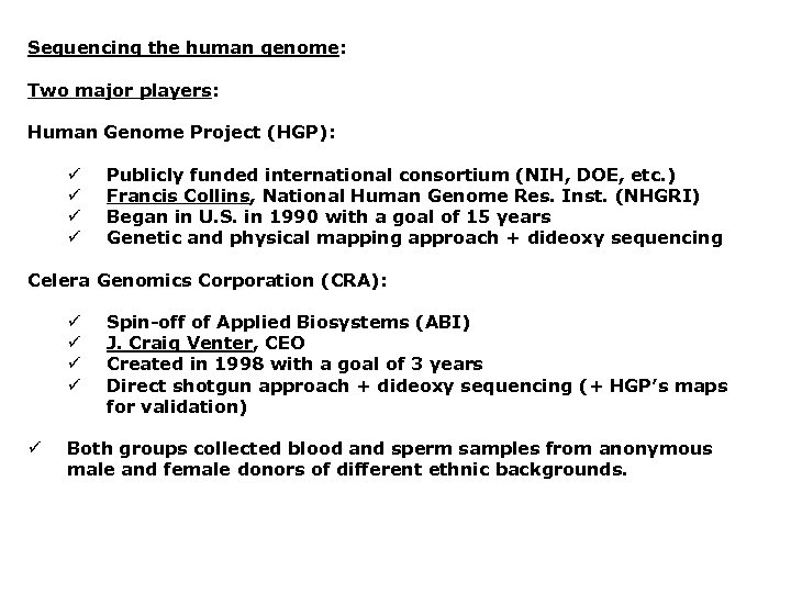 Sequencing the human genome: Two major players: Human Genome Project (HGP): ü ü Publicly