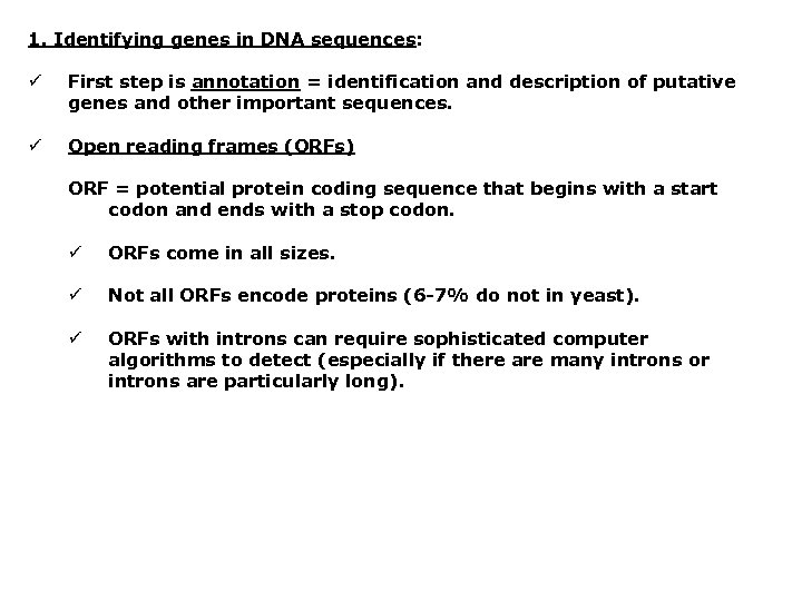 1. Identifying genes in DNA sequences: ü First step is annotation = identification and