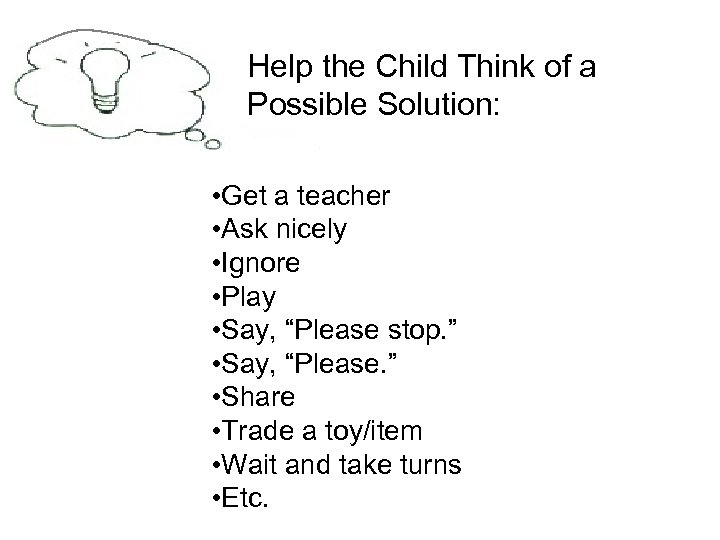 Help the Child Think of a Possible Solution: • Get a teacher • Ask