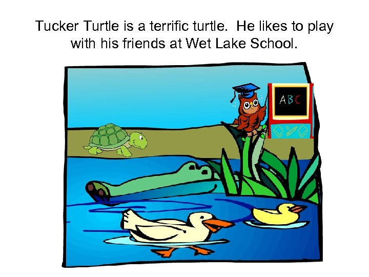 Tucker Turtle is a terrific turtle. He likes to play with his friends at