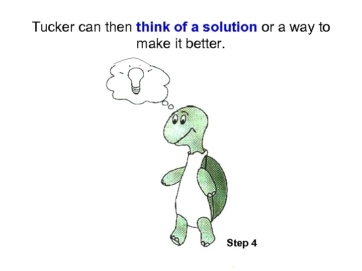 Tucker can then think of a solution or a way to make it better.