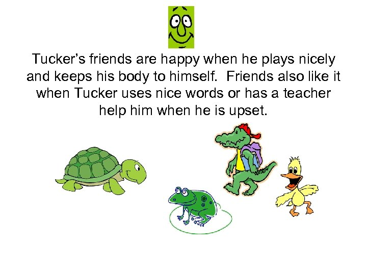 Tucker's friends are happy when he plays nicely and keeps his body to himself.