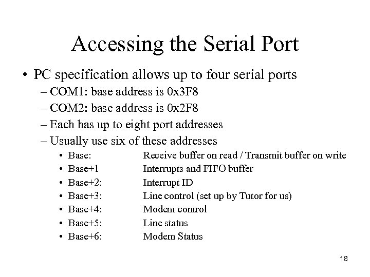 Accessing the Serial Port • PC specification allows up to four serial ports –