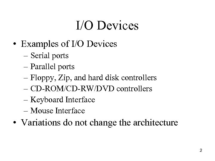 I/O Devices • Examples of I/O Devices – Serial ports – Parallel ports –