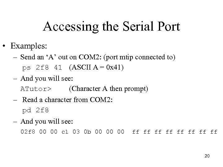 Accessing the Serial Port • Examples: – Send an 'A' out on COM 2: