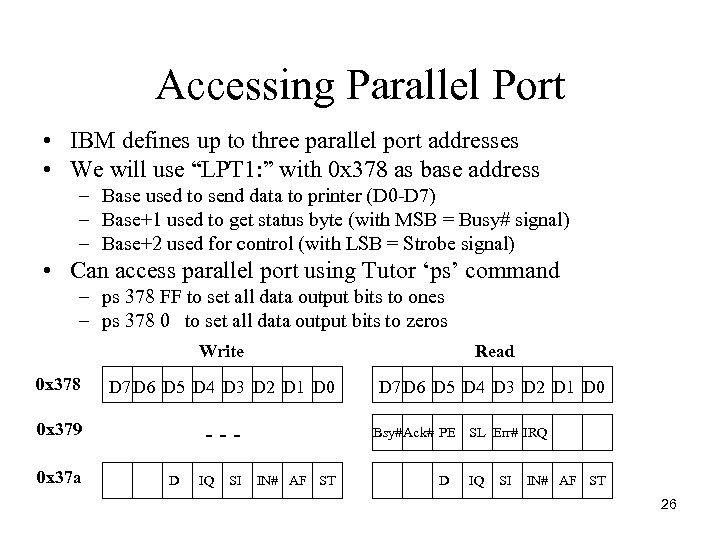 Accessing Parallel Port • IBM defines up to three parallel port addresses • We