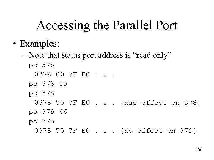"""Accessing the Parallel Port • Examples: – Note that status port address is """"read"""