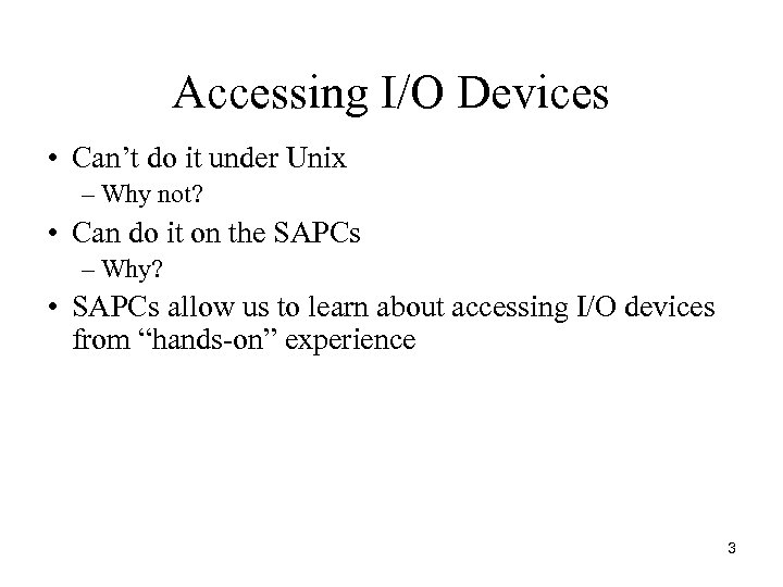 Accessing I/O Devices • Can't do it under Unix – Why not? • Can