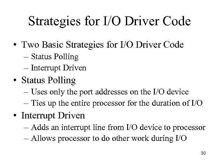 Strategies for I/O Driver Code • Two Basic Strategies for I/O Driver Code –