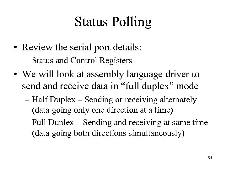 Status Polling • Review the serial port details: – Status and Control Registers •