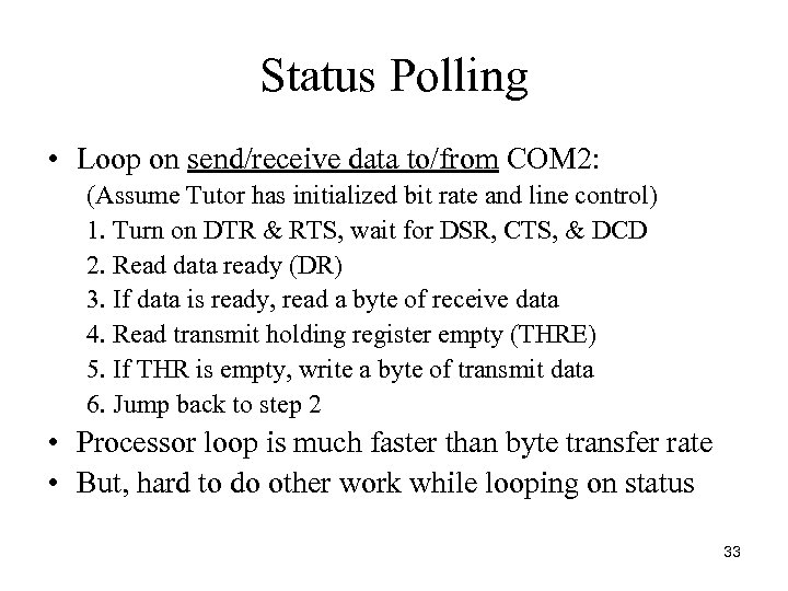 Status Polling • Loop on send/receive data to/from COM 2: (Assume Tutor has initialized