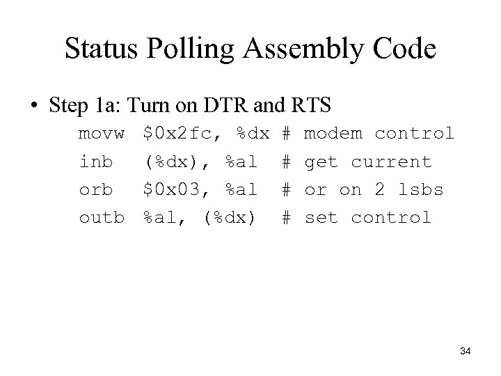 Status Polling Assembly Code • Step 1 a: Turn on DTR and RTS movw