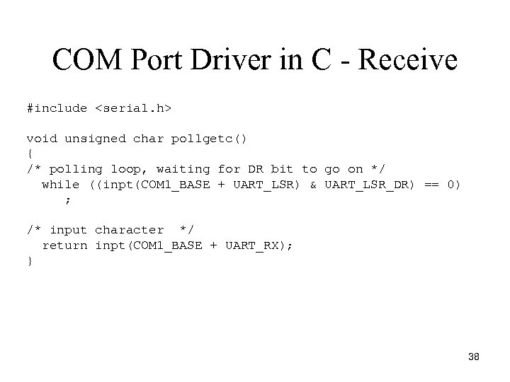 COM Port Driver in C - Receive #include <serial. h> void unsigned char pollgetc()