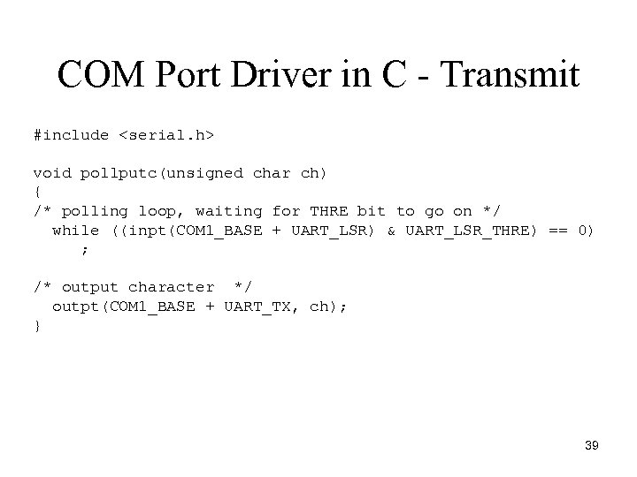 COM Port Driver in C - Transmit #include <serial. h> void pollputc(unsigned char ch)