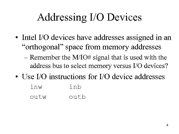 """Addressing I/O Devices • Intel I/O devices have addresses assigned in an """"orthogonal"""" space"""