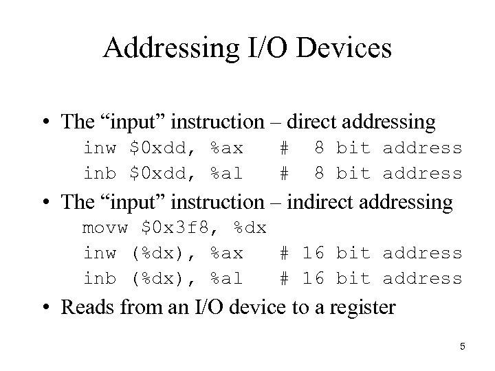 "Addressing I/O Devices • The ""input"" instruction – direct addressing inw $0 xdd, %ax"