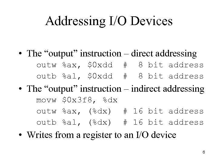"""Addressing I/O Devices • The """"output"""" instruction – direct addressing outw %ax, $0 xdd"""