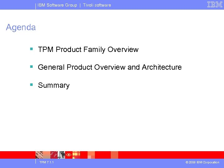 IBM Software Group | Tivoli software Agenda § TPM Product Family Overview § General