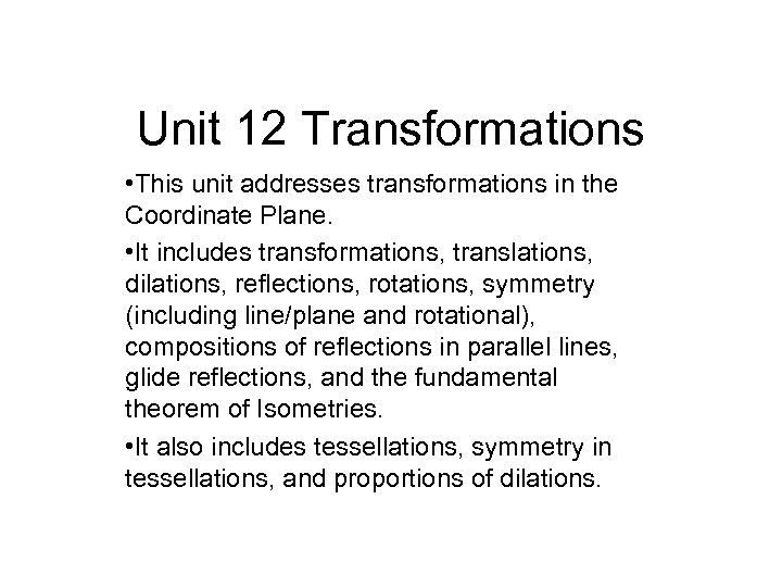 Unit 12 Transformations • This unit addresses transformations in the Coordinate Plane. • It