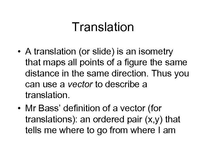 Translation • A translation (or slide) is an isometry that maps all points of