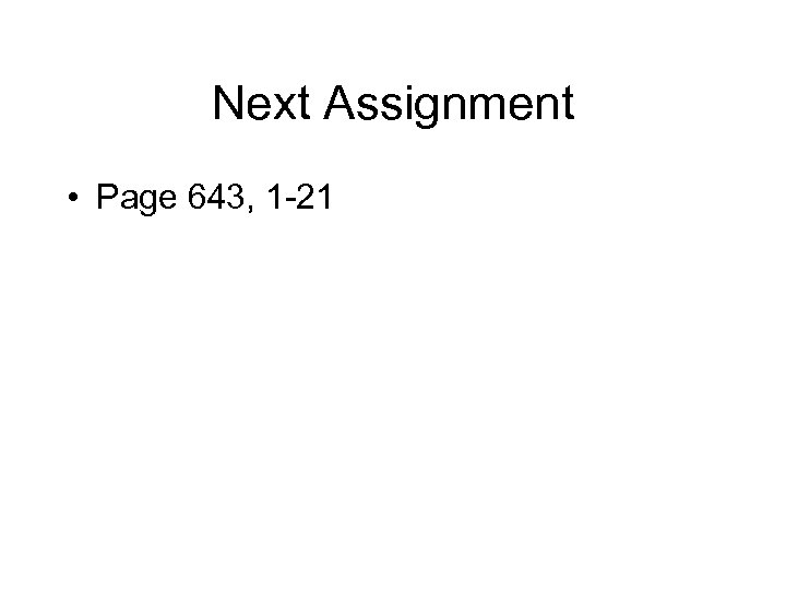 Next Assignment • Page 643, 1 -21