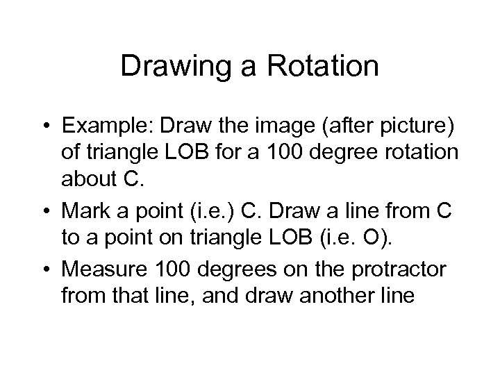 Drawing a Rotation • Example: Draw the image (after picture) of triangle LOB for