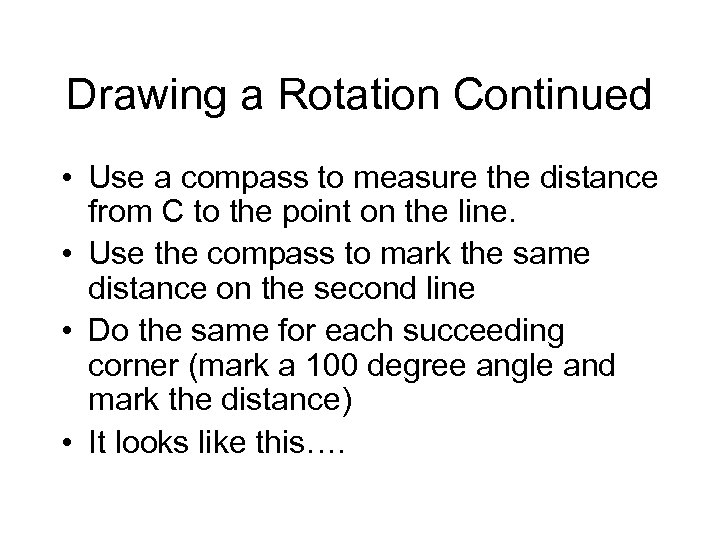 Drawing a Rotation Continued • Use a compass to measure the distance from C