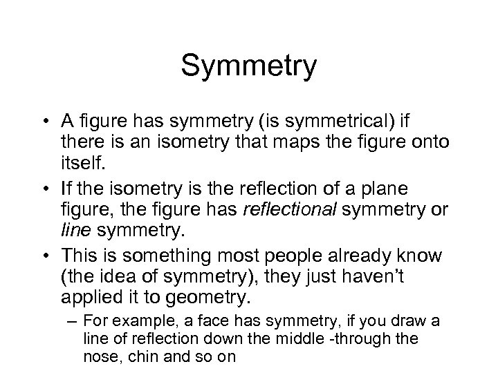 Symmetry • A figure has symmetry (is symmetrical) if there is an isometry that