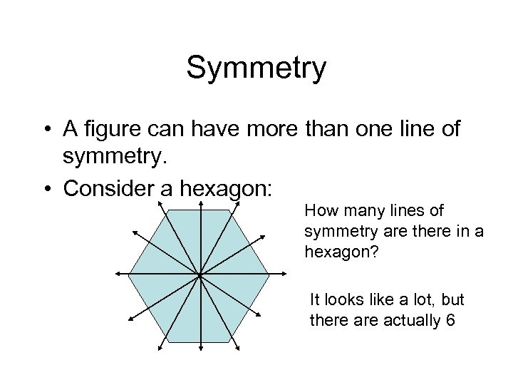 Symmetry • A figure can have more than one line of symmetry. • Consider