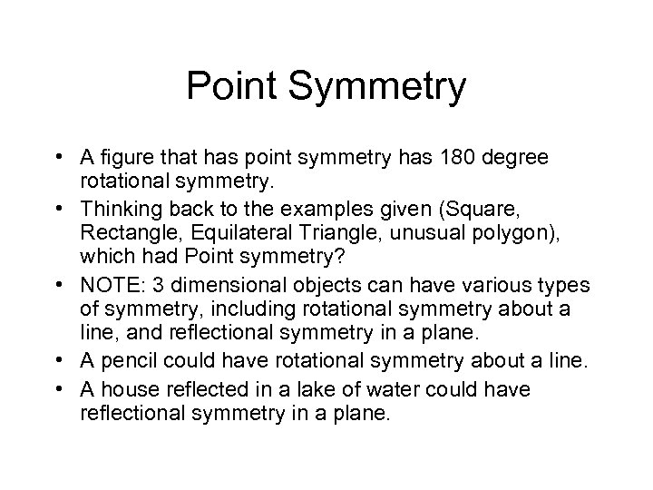 Point Symmetry • A figure that has point symmetry has 180 degree rotational symmetry.