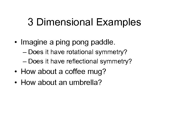 3 Dimensional Examples • Imagine a ping pong paddle. – Does it have rotational