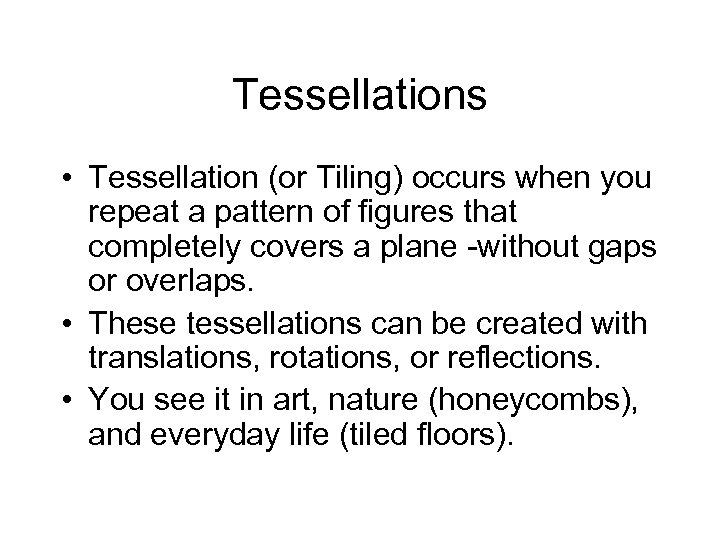 Tessellations • Tessellation (or Tiling) occurs when you repeat a pattern of figures that