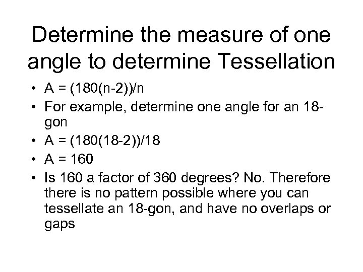 Determine the measure of one angle to determine Tessellation • A = (180(n-2))/n •