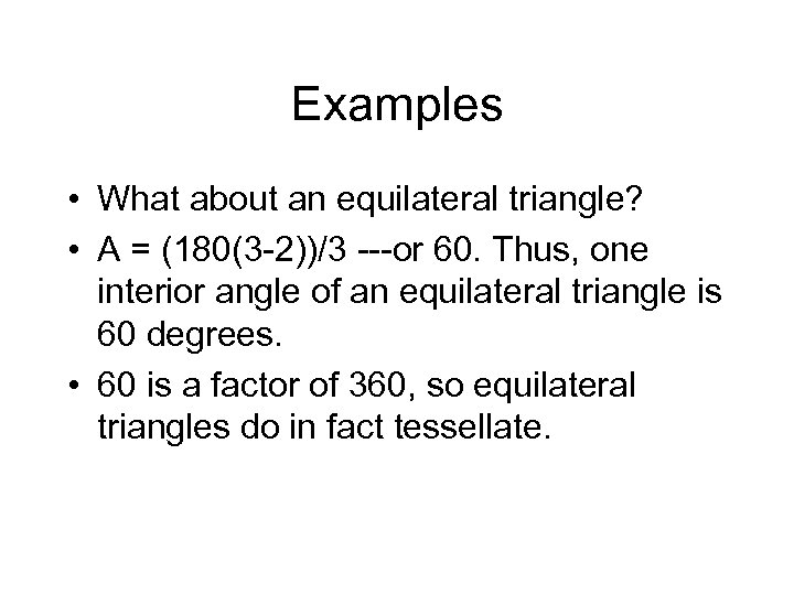 Examples • What about an equilateral triangle? • A = (180(3 -2))/3 ---or 60.