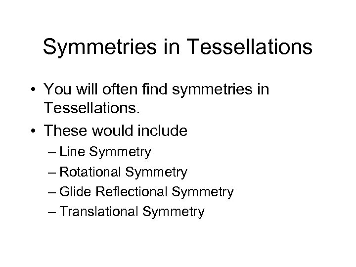 Symmetries in Tessellations • You will often find symmetries in Tessellations. • These would