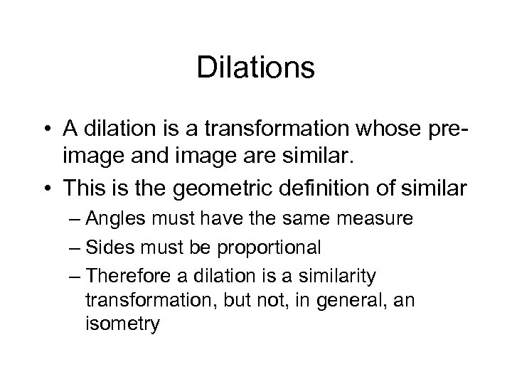 Dilations • A dilation is a transformation whose preimage and image are similar. •