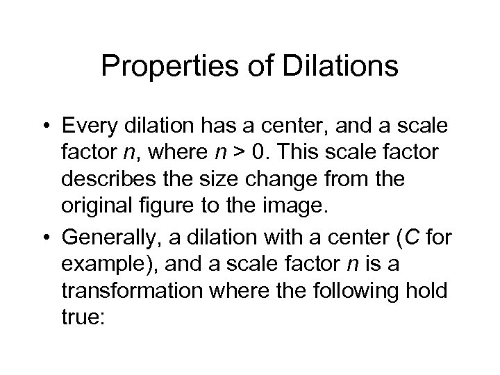 Properties of Dilations • Every dilation has a center, and a scale factor n,