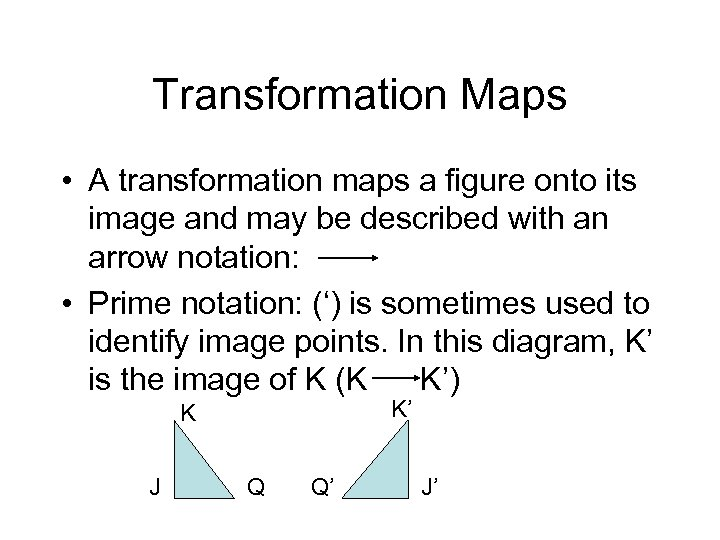 Transformation Maps • A transformation maps a figure onto its image and may be