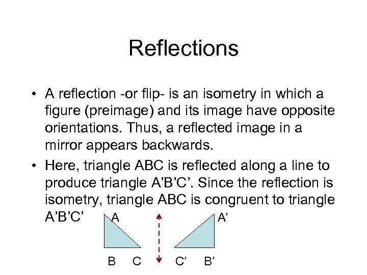 Reflections • A reflection -or flip- is an isometry in which a figure (preimage)